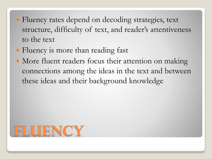 Fluency rates depend on decoding strategies, text structure, difficulty of text,