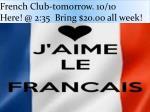 french club tomorrow 10 10 here @ 2 35 bring 20 00 all week