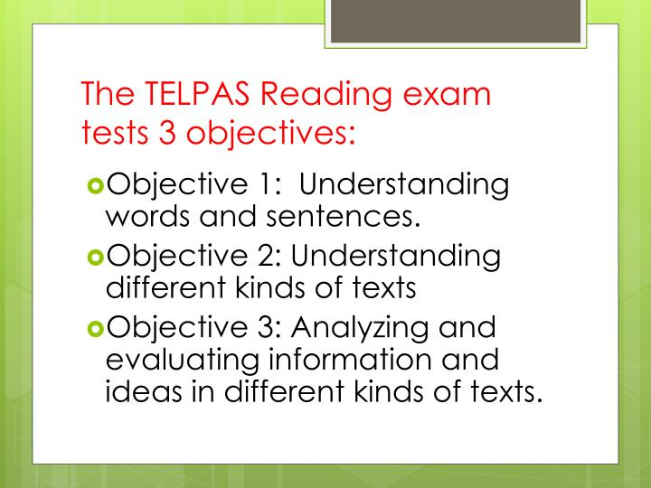 The TELPAS Reading exam tests 3 objectives: