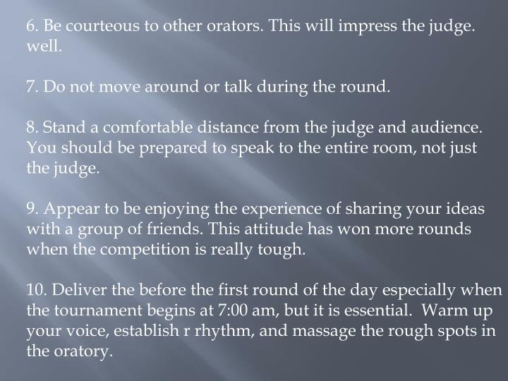 6. Be courteous to other orators. This