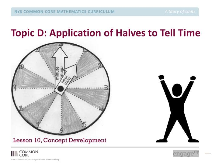 Topic D: Application of Halves to Tell Time