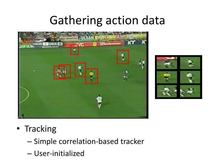 Gathering action data