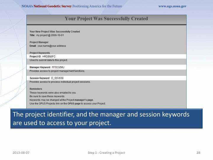The project identifier, and the manager and session keywords are used to access to your project.
