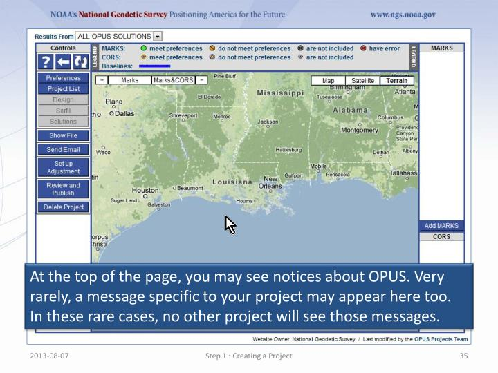 At the top of the page, you may see notices about OPUS. Very rarely, a message specific to your project may appear here too. In these rare cases, no other project will see those messages.