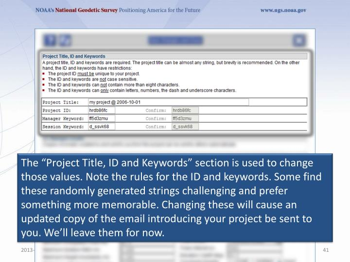 The Project Title, ID and Keywords section is used to change those values. Note the rules for the ID and keywords. Some find these randomly generated strings challenging and prefer something more memorable. Changing these will cause an updated copy of the email introducing your project be sent to you. Well leave them for now.