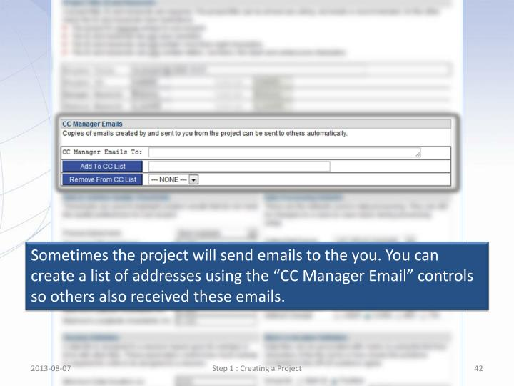 """Sometimes the project will send emails to the you. You can create a list of addresses using the """"CC Manager Email"""" controls so others also received these emails."""