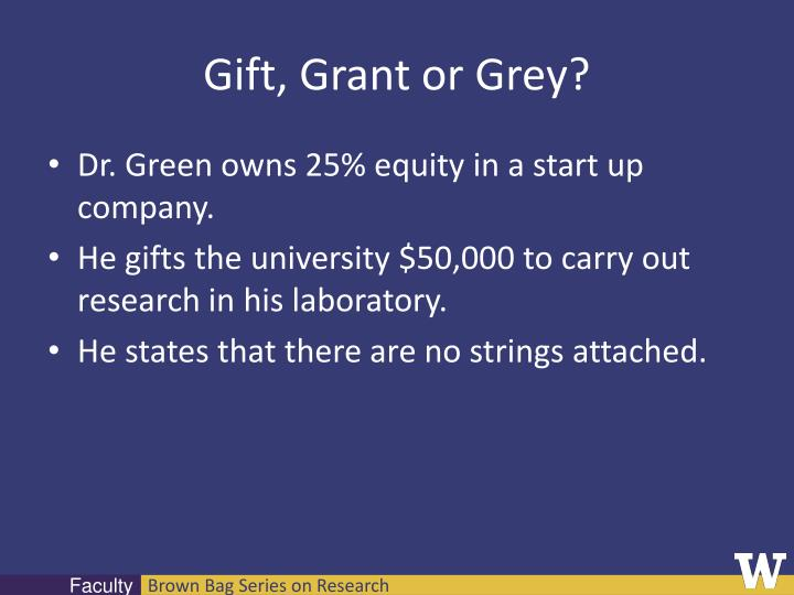 Gift, Grant or Grey?