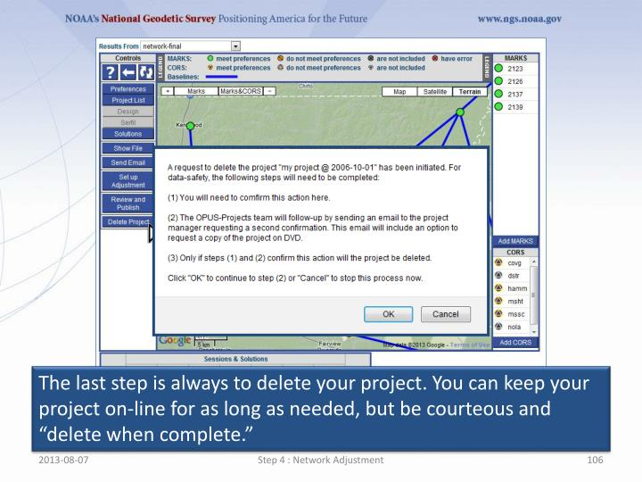 """The last step is always to delete your project. You can keep your project on-line for as long as needed, but be courteous and """"delete when complete."""""""