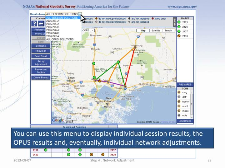 You can use this menu to display individual session results, the OPUS results and, eventually, individual network adjustments.
