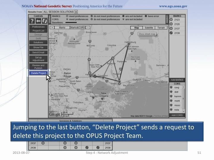 """Jumping to the last button, """"Delete Project"""" sends a request to delete this project to the OPUS Project Team."""