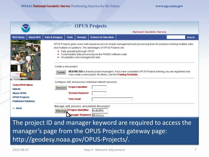 The project ID and manager keyword are required to access the manager's page from the OPUS Projects gateway page: http://geodesy.noaa.gov/OPUS-Projects/.