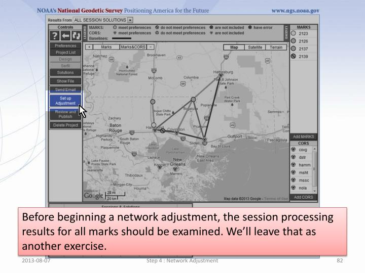 Before beginning a network adjustment, the session processing results for all marks should be examined. We'll leave that as another exercise.
