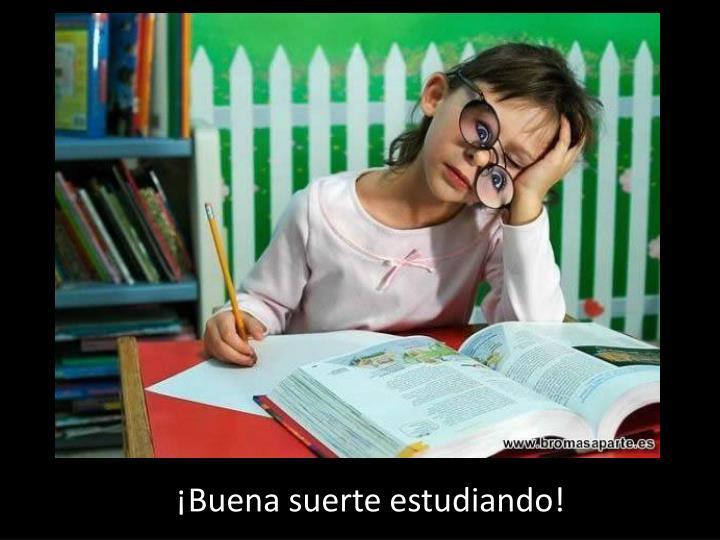 ¡Buena suerte estudiando!