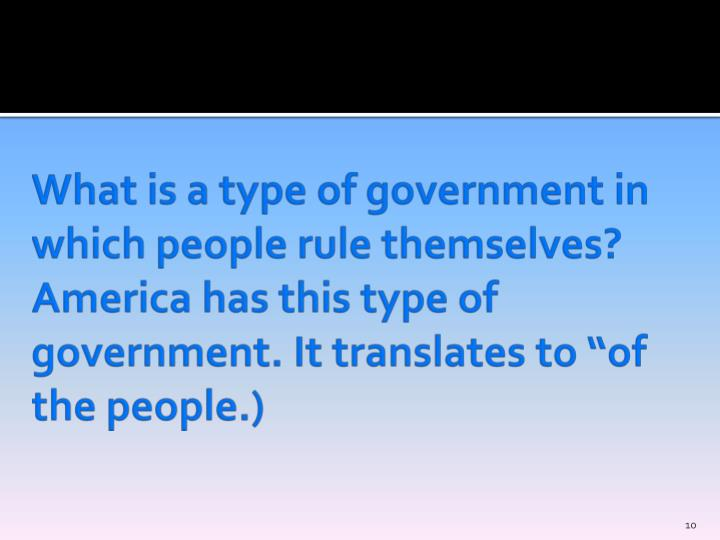"""What is a type of government in which people rule themselves?  America has this type of government. It translates to """"of the people.)"""