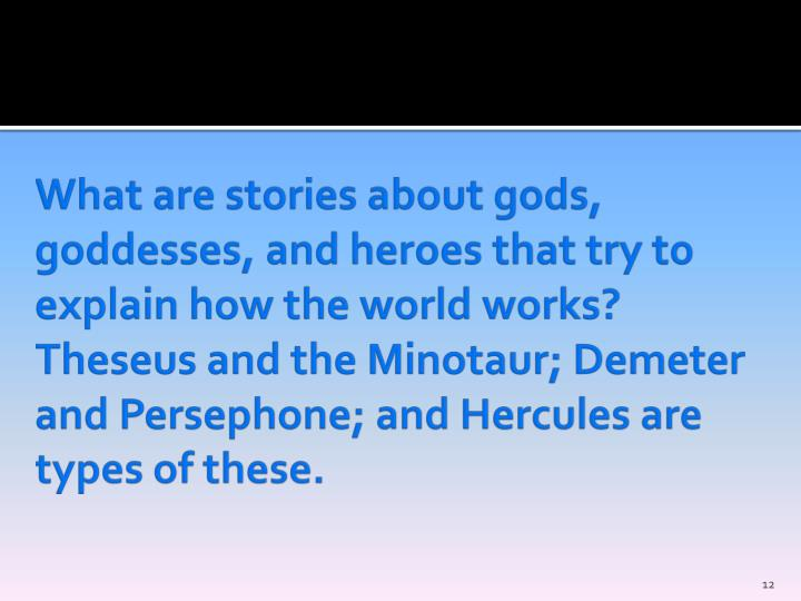 What are stories about gods, goddesses, and heroes that try to explain how the world works?