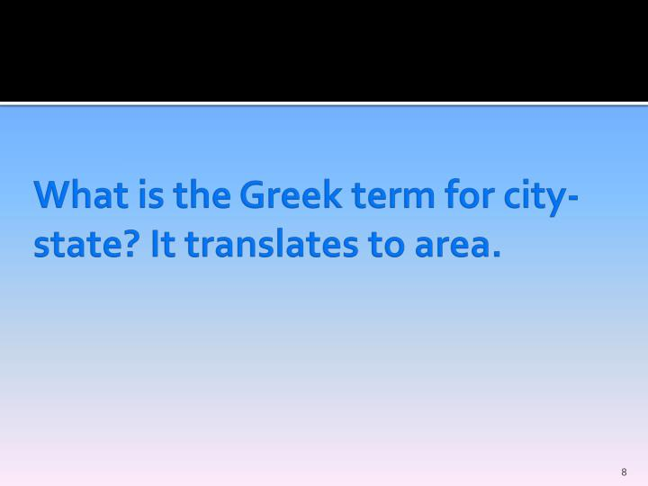 What is the Greek term for city-state? It translates to area.