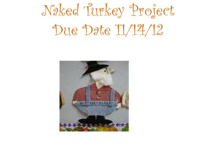 Naked turkey project due date 11 14 122