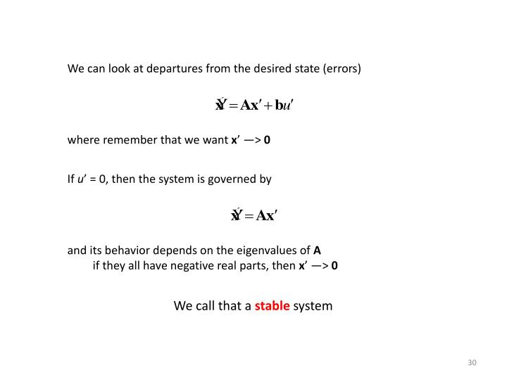 We can look at departures from the desired state (errors)