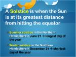 a solstice is when the sun is at its greatest distance from hitting the equator