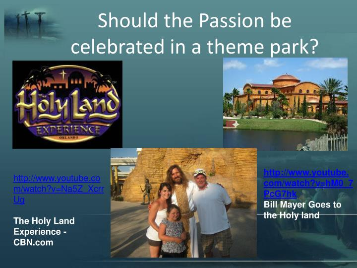 Should the Passion be celebrated in a theme park?
