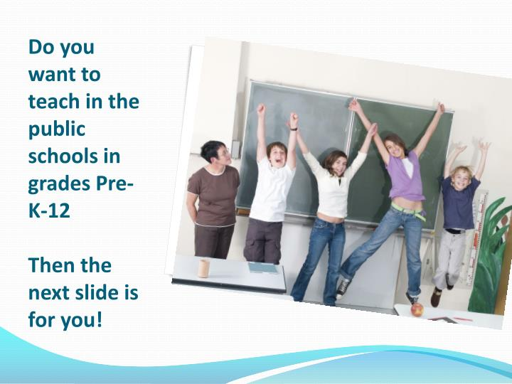 Do you want to teach in the public schools in grades Pre-K-12