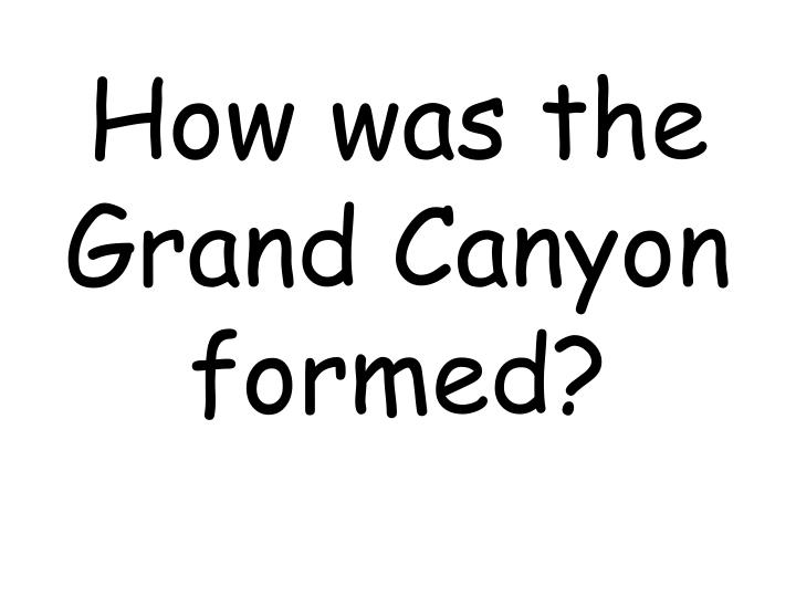 How was the Grand Canyon formed?