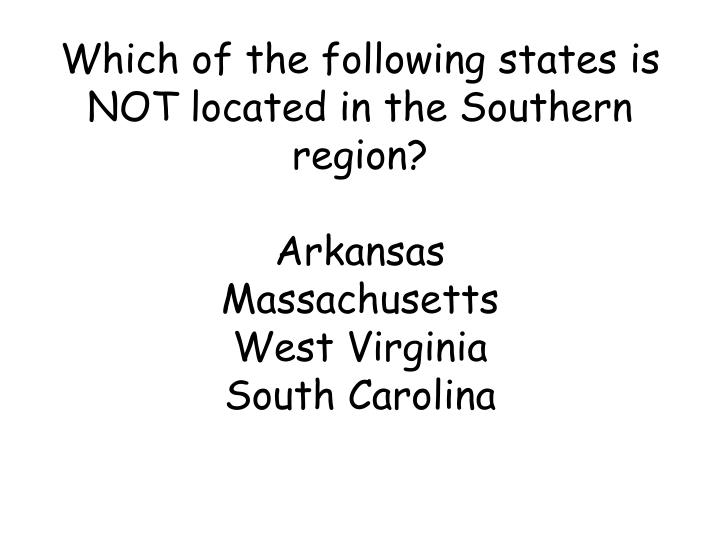 Which of the following states is NOT located in the Southern region?