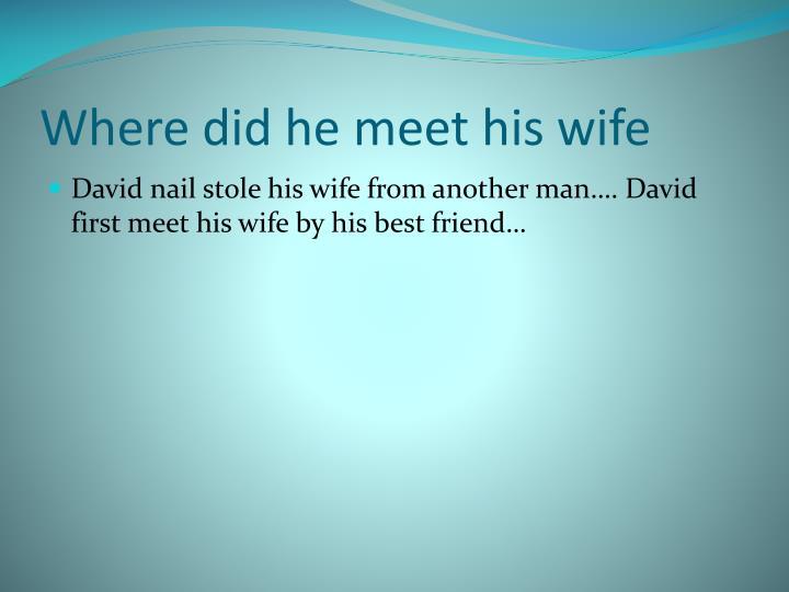 Where did he meet his wife