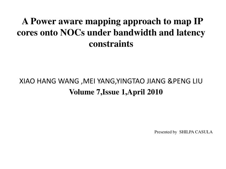 A Power aware mapping approach to map IP cores onto NOCs under bandwidth and latency constraints