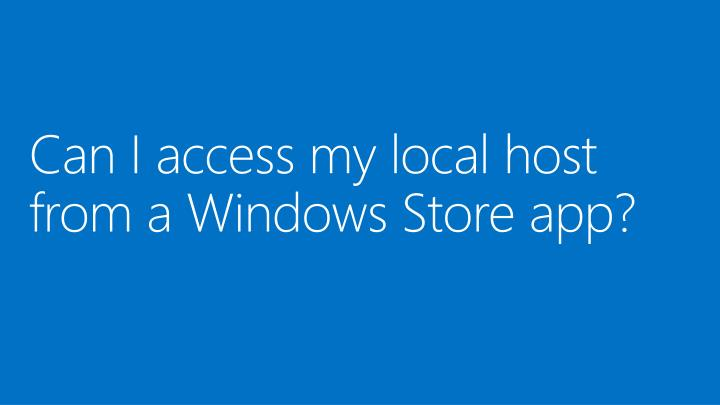 Can I access my local host from a Windows Store app?