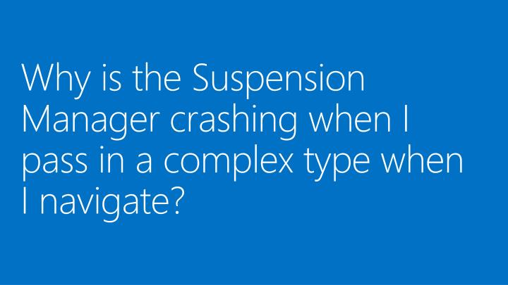 Why is the Suspension Manager crashing when I pass in a complex type when I navigate?