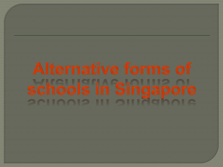 Alternative forms of schools in Singapore