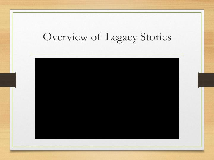 Overview of Legacy Stories