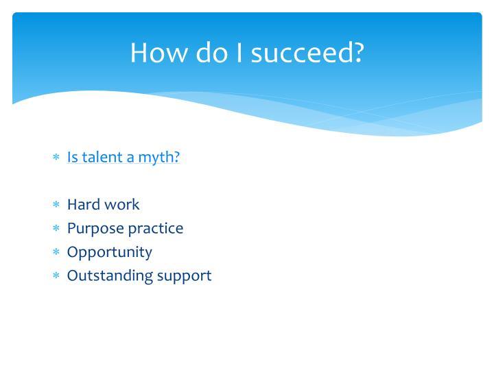 How do I succeed?
