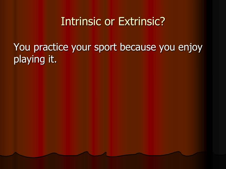 Intrinsic or Extrinsic?
