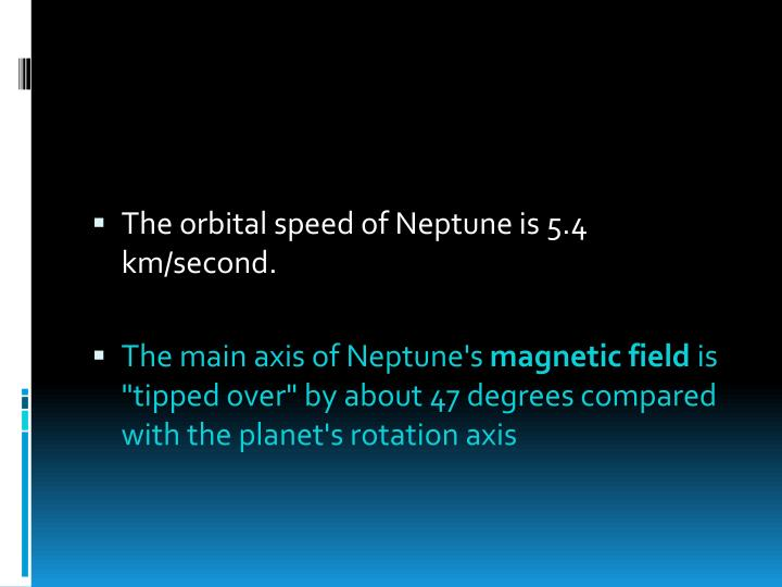 The orbital speed of Neptune is 5.4 km/second.