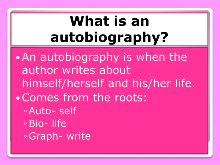 An autobiography is when the author writes about