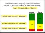 redistribution of unequally distributed income player 3 s answers to opinion guess questions