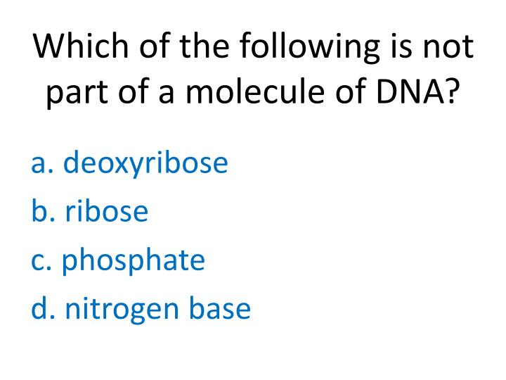 Which of the following is not part of a molecule of DNA