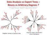 data analysis vs expert trees binary vs arbitrary degrees