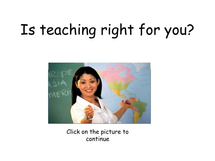 Is teaching right for you?