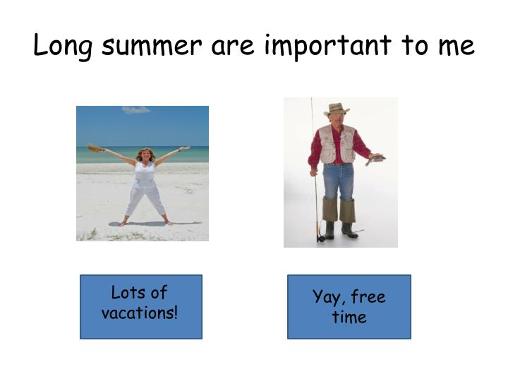 Long summer are important to