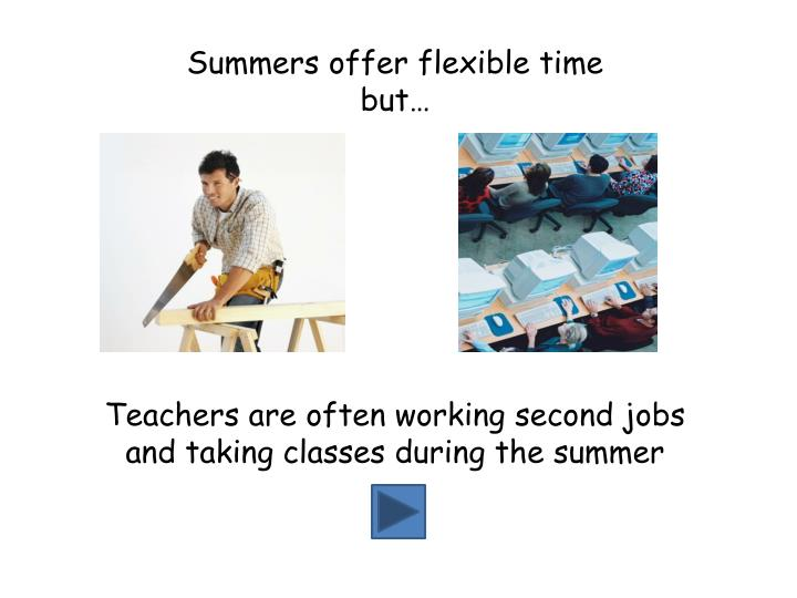 Summers offer flexible time but…