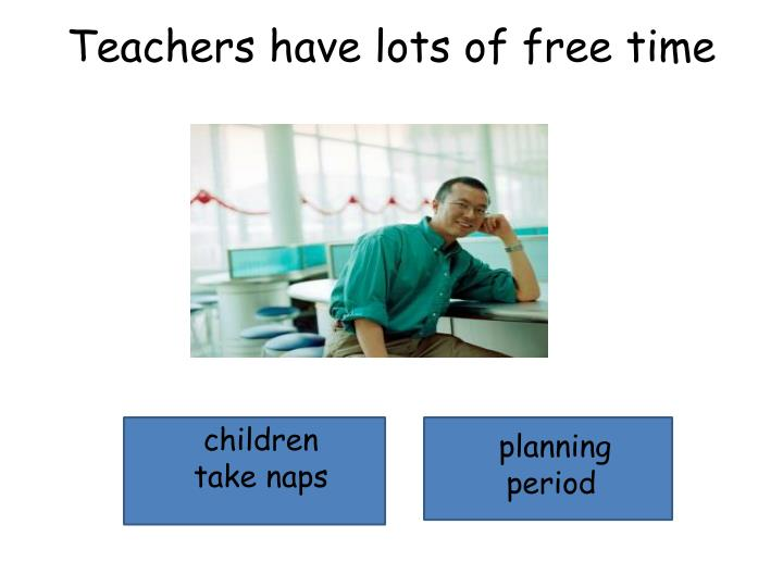 Teachers have lots of free