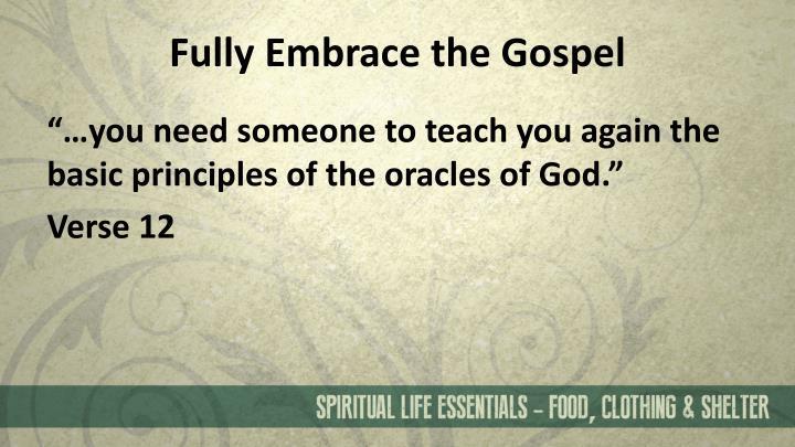 Fully Embrace the Gospel