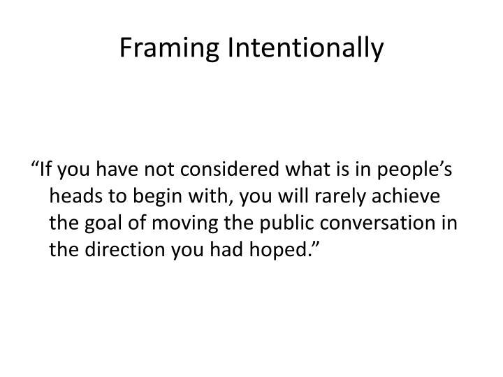 Framing Intentionally