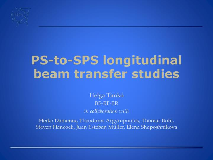 ps to sps longitudinal beam transfer studies
