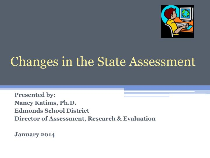 Changes in the state assessment