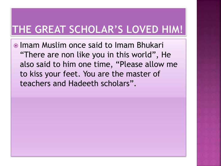 The great scholar s loved him