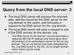 query from the local dns server 2